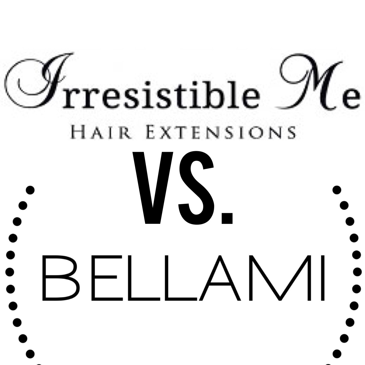 Irresistible Me vs. Bellami Extensions